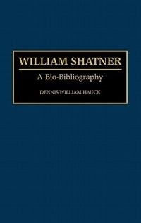 William Shatner: A Bio-Bibliography