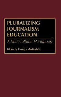 Book Pluralizing Journalism Education: A Multicultural Handbook by Carolyn Martindale