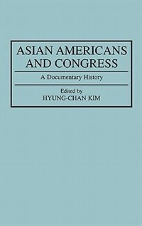 Book Asian Americans And Congress: A Documentary History by Hyung-Chan Kim