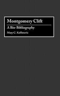 Book Montgomery Clift: A Bio-Bibliography by Mary C. Kalfatovic