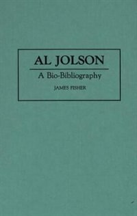 Book Al Jolson: A Bio-Bibliography by James Fisher