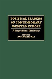 Book Political Leaders of Contemporary Western Europe: A Biographical Dictionary by David Wilsford