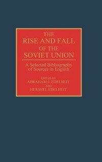 Book The Rise And Fall Of The Soviet Union: A Selected Bibliography Of Sources In English by Abraham J. Edelheit