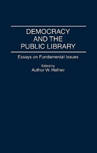 Book Democracy And The Public Library: Essays On Fundamental Issues by Arthur W. Hafner