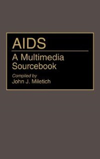 Book AIDS: A Multimedia Sourcebook by John J. Miletich