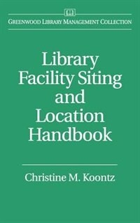 Book Library Facility Siting And Location Handbook by Christine M. Koontz