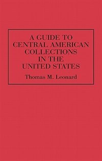 Book A Guide to Central American Collections in the United States by Thomas M. Leonard