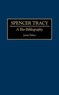 Spencer Tracy: A Bio-Bibliography