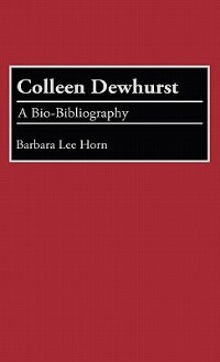 Book Colleen Dewhurst: A Bio-Bibliography by Barbara Lee Horn