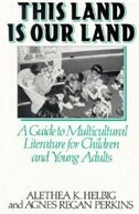 Book This Land Is Our Land: A Guide To Multicultural Literature For Children And Young Adults by Alethea K. Helbig