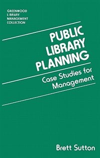 Book Public Library Planning: Case Studies for Management by Brett Sutton