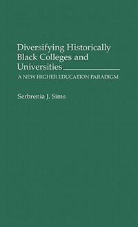 Book Diversifying Historically Black Colleges And Universities: A New Higher Education Paradigm by Serbrena J. Sims
