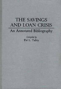 Book The Savings And Loan Crisis: An Annotated Bibliography by Pat L. Talley