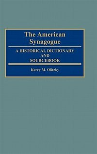 Book The American Synagogue: A Historical Dictionary And Sourcebook by Kerry M. Olitzky