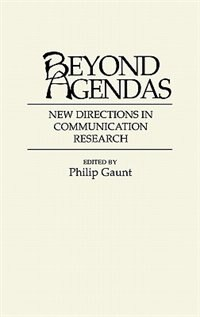 Book Beyond Agendas: New Directions in Communication Research by Philip Gaunt