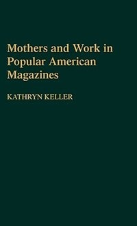 Book Mothers And Work In Popular American Magazines by Kathryn Keller