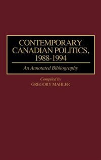 Book Contemporary Canadian Politics, 1988-1994: An Annotated Bibliography by Gregory Mahler