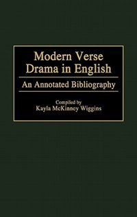 Book Modern Verse Drama in English: An Annotated Bibliography by Kayla McKinney Wiggins