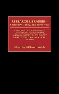 Book Research Libraries -- Yesterday, Today, And Tomorrow: A Selection Of Papers Presented At The… by William J. Welsh