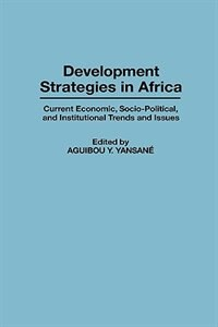 Book Development Strategies In Africa: Current Economic, Socio-political, And Institutional Trends And… by Aguibou Y. Yansane