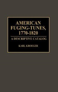 Book American Fuging-tunes, 1770-1820: A Descriptive Catalog by Karl Kroeger