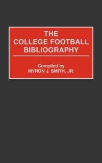 Book The College Football Bibliography by Myron J. Smith