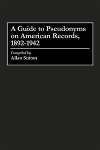 Book A Guide to Pseudonyms on American Recordings, 1892-1942 by Allan Sutton