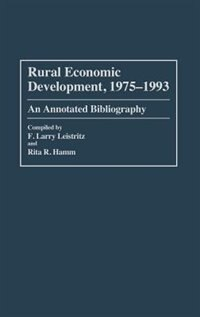 Book Rural Economic Development, 1975-1993: An Annotated Bibliography by Larry F. Leistritz
