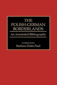 Book The Polish-german Borderlands: An Annotated Bibliography by Barbara D. Paul