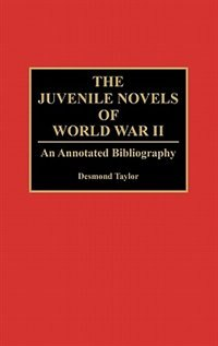 Book The Juvenile Novels of World War II: An Annotated Bibliography by Desmond Taylor