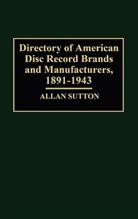 Book Directory Of American Disc Record Brands And Manufacturers, 1891-1943 by Allan Sutton