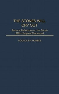 Book The Stones Will Cry Out: Pastoral Reflections On The Shoah (with Liturgical Resources) by Douglas K. Huneke