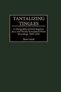 Book Tantalizing Tingles: A Discography Of Early Ragtime, Jazz, And Novelty Syncopated Piano Recordings… by .. Greenwood Publishing Group