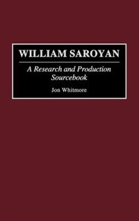 Book William Saroyan: A Research and Production Sourcebook by .. Greenwood Publishing Group