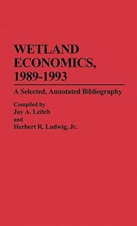 Book Wetland Economics, 1989-1993: A Selected, Annotated Bibliography by Jay A. Leitch
