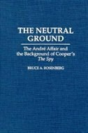 The Neutral Ground: The Andre Affair And The Background Of Cooper's The Spy