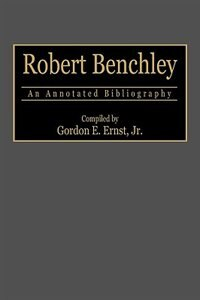 Book Robert Benchley: An Annotated Bibliography by Gordon E. Ernst