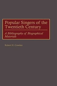 Book Popular Singers Of The Twentieth Century: A Bibliography Of Biographical Materials by Robert H. Cowden