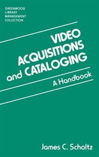 Book Video Acquisitions And Cataloging: A Handbook by James C. Scholtz