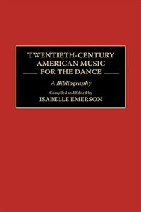Book Twentieth-Century American Music for the Dance: A Bibliography by Isabelle Emerson