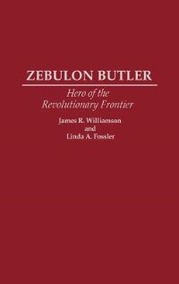 Book Zebulon Butler: Hero of the Revolutionary Frontier by James R. Williamson
