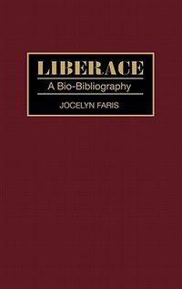 Book Liberace: A Bio-Bibliography by Jocelyn Faris