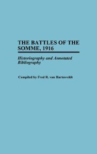 Book The Battles Of The Somme, 1916: Historiography And Annotated Bibliography by Fred R. Van Hartesveldt