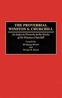 Book The Proverbial Winston S. Churchill: An Index to Proverbs in the Works of Sir Winston Churchill by Wolfgang Mieler