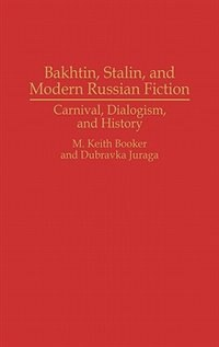 Book Bakhtin, Stalin, And Modern Russian Fiction: Carnival, Dialogism, And History by M. Keith Booker