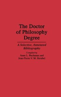 Book The Doctor of Philosophy Degree: A Selective, Annotated Bibliography by Anne L. Buchanan