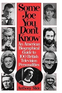 Book Some Joe You Don't Know: An American Biographical Guide to 100 British Television Personalities by Anthony Slide