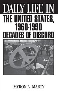 Book Daily Life in the United States, 1960-1990: Decades of Discord by Myron A. Marty