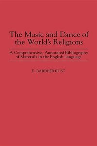 Book The Music And Dance Of The World's Religions: A Comprehensive, Annotated Bibliography Of Materials… by Ezra Gardner Rust