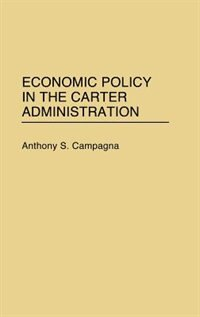 Book Economic Policy in the Carter Administration by Anthony S. Campagna